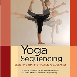 Yoga Sequencing: Designing Transformative Yoga Classes 1st Edition – By Mark Stephens