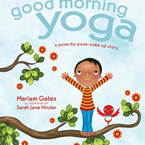 Good Morning Yoga: A Pose-by-Pose Wake Up Story – By Mariam Gates & Sarah Jane Hinder
